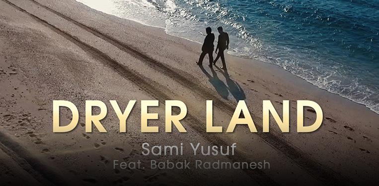 Sami Yusuf – Dryer Land (Feat. Ustadh Babak Radmanesh) Music Video!