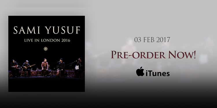 Pre-order 'Sami Yusuf – Live in London 2016' now
