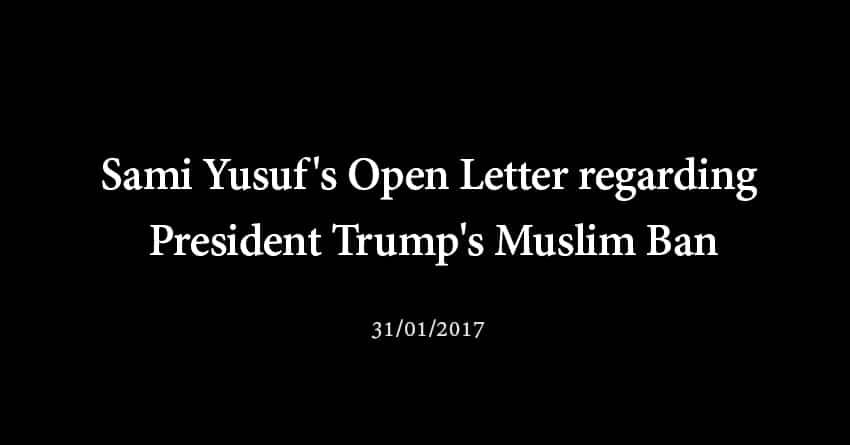 Sami Yusuf's Open Letter regarding President Trump's Muslim Ban